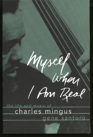 Image for Myself when I Am Real: the Life and Music of Charles Mingus