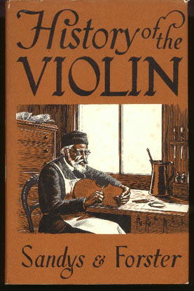 Image for The History of the Violin, and Other Instruments Played on with the Bow from the Remotest Times to the Present.  Also an Account of the Principal Makers, English and Foreign, with Numerous Illustrations.