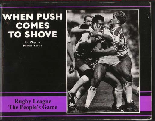 Image for When Push Comes to Shove. Rugby League, the People's Game.