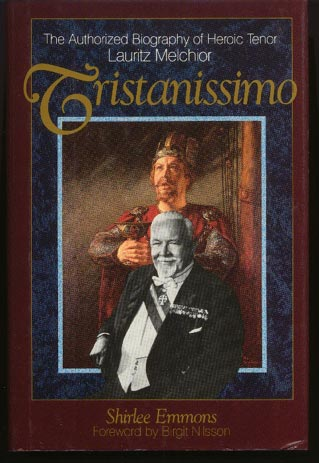 Image for Tristanissimo   The Authorized Biography of Heroic Tenor Lauritz Melchior