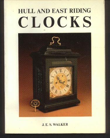 Image for Hull and East Riding Clocks, and Their London Origins, Including a Directory of Their Makers before 1900.