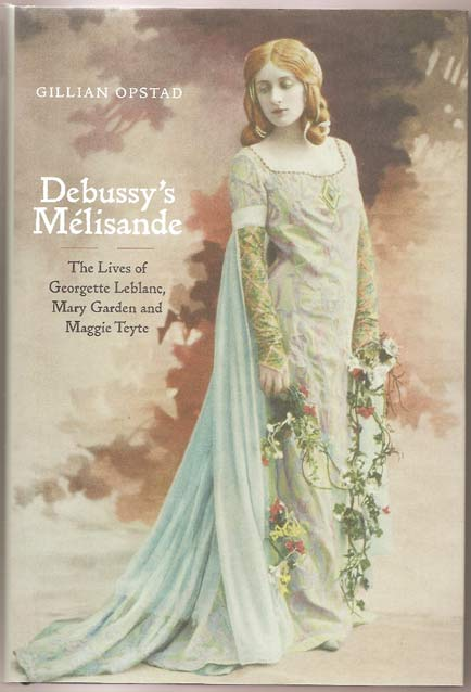 Image for Debussy's Mélisande. The Lives of Georgette Leblanc, Mary Garden and Maggie Teyte
