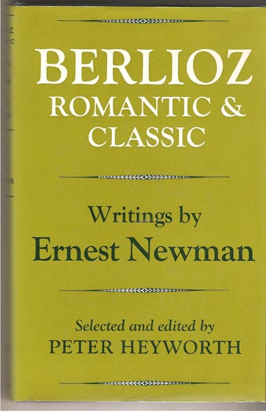 Image for Berlioz, Romantic and Classic. Writings by Ernest Newman