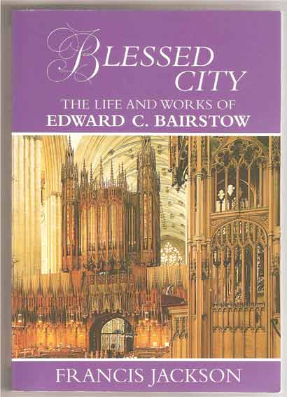 Image for Blessed City - The Life and Works of Edward C. Bairstow 1874-1946
