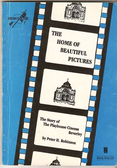 Image for The Home of Beautiful Pictures: The Story of the Playhouse Cinema, Beverley