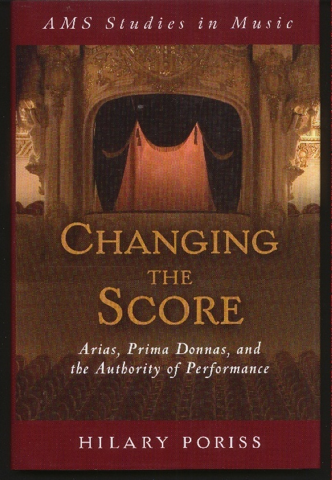 Image for Changing the Score. Arias, Prima Donnas, and the Authority of Performance
