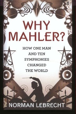 Image for Why Mahler. How One Man and Ten Symphonies Changed the World.