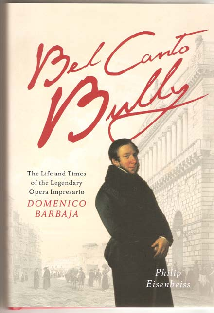 Image for Bel Canto Bully - the Life and Times of the Legendary Opera Impresario Domenico Barbaja