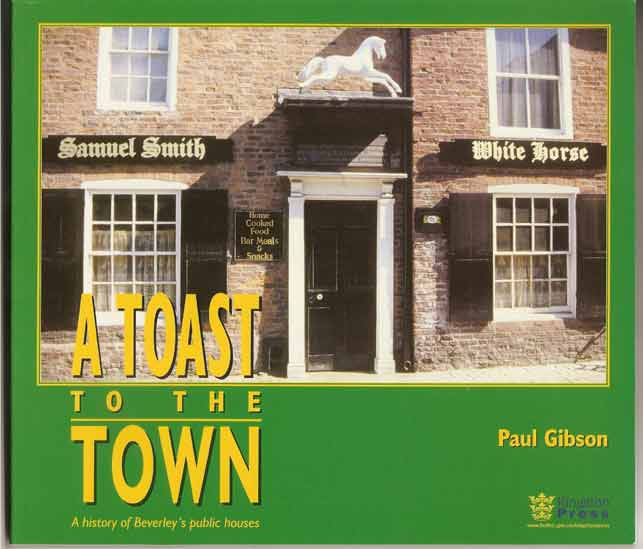 Image for A Toast to the Town - A History of Beverley's Public Houses