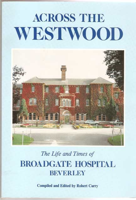 Image for Across the Westwood - Life and Times of Broadgate Hospital, Beverley