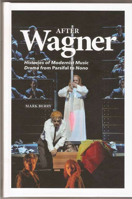 Image for After Wagner - Histories of Modernist Music Drama from Parsifal to Nono