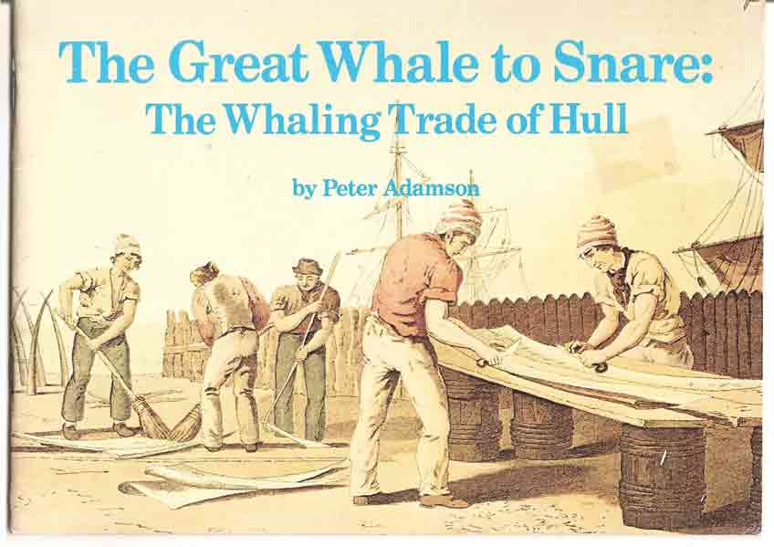 Image for Great Whale to Snare: the Whaling Trade of Hull