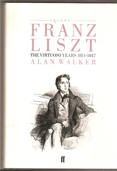 Image for Franz Liszt. the Virtuoso Years, 1811-47: Volume 1