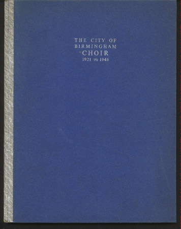 Image for The City of Birmingham Choir 1921 - 1946 Being a Brief Account of its History, Activities and Personalities