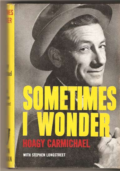 Image for Sometimes I Wonder. The Story of Hoagy Carmichael