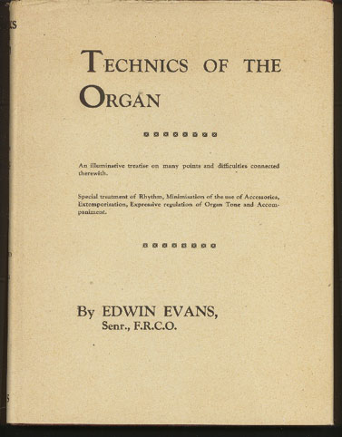 Image for Technics of the Organ: an Illuminative Treatise on Many Points and Difficulties Connected Therewith. Special Treatment of Rhythm, Minimisation of the Use of Accessories, Extemporisation, Expressive Regulation of Organ Tone and Accompaniment.