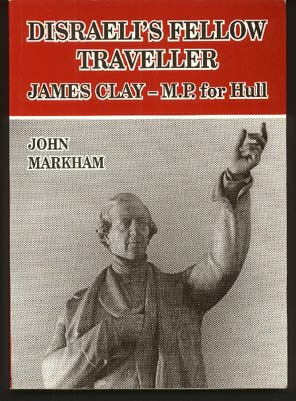 Image for Disraeli's Fellow Traveller - James Clay - M. P. for Hull
