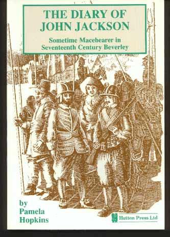 The Diary of John Jackson:  Sometimes Macebearer in Seventeenth Century Beverley 1639-1689