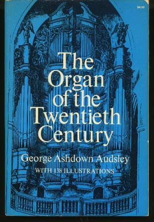 Image for The Organ of the Twentieth Century:  Amanual on All Matters Relating to the Science and Art of Organ Tonal Appointment and Divisional Apportionment with Compound Expression