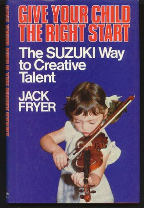 Image for Give Your Child the Right Start:  The Suzuki Way to Creative Talent