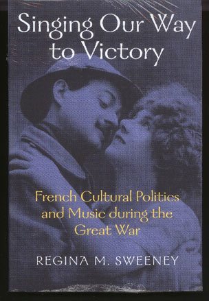 Image for Singing Our Way to Victory: French Cultural Politics and Music During the Great War