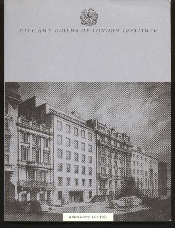 Image for City and Guilds of London Institute. A Short History 1878-1992