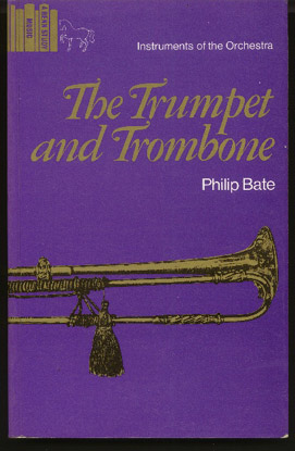Image for The Trumpet and Trombone An Outline of Their History, Development and Construction