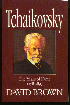 Image for Tchaikovsky: A Biographical and Critical Study the Years of Fame 1878-1893