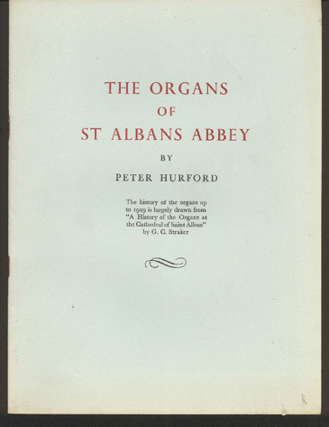 Image for The Organs of St Albans Abbey.  The History of the Organs Up to 1929 is Largely Drawn from 'A History of the Organs At the Cathedral of St Albans' by G C Straker