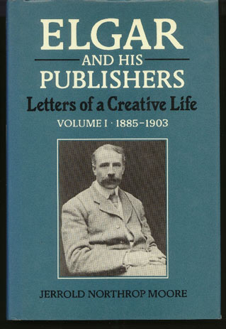 Image for Elgar and His Publishers. Letters of a Creative Life. Volume 1 - 1885-1903. Volume II - 1904-1934